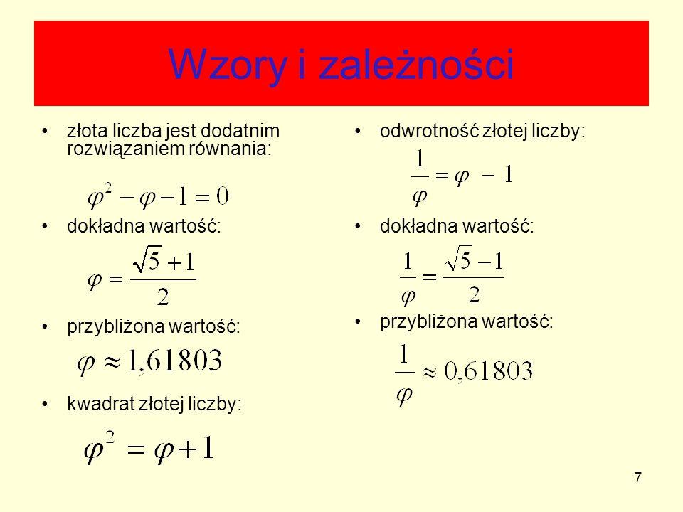 7 Wzory i zależności złota liczba jest dodatnim rozwiązaniem równania: dokładna wartość: przybliżona wartość: kwadrat złotej liczby: odwrotność złotej
