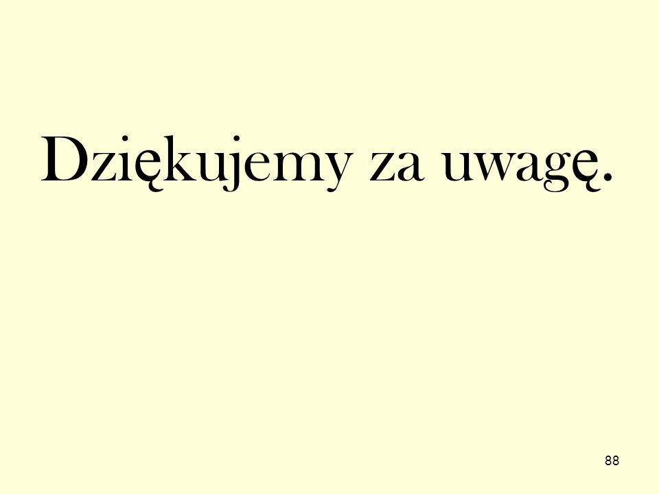 88 Dzi ę kujemy za uwag ę.