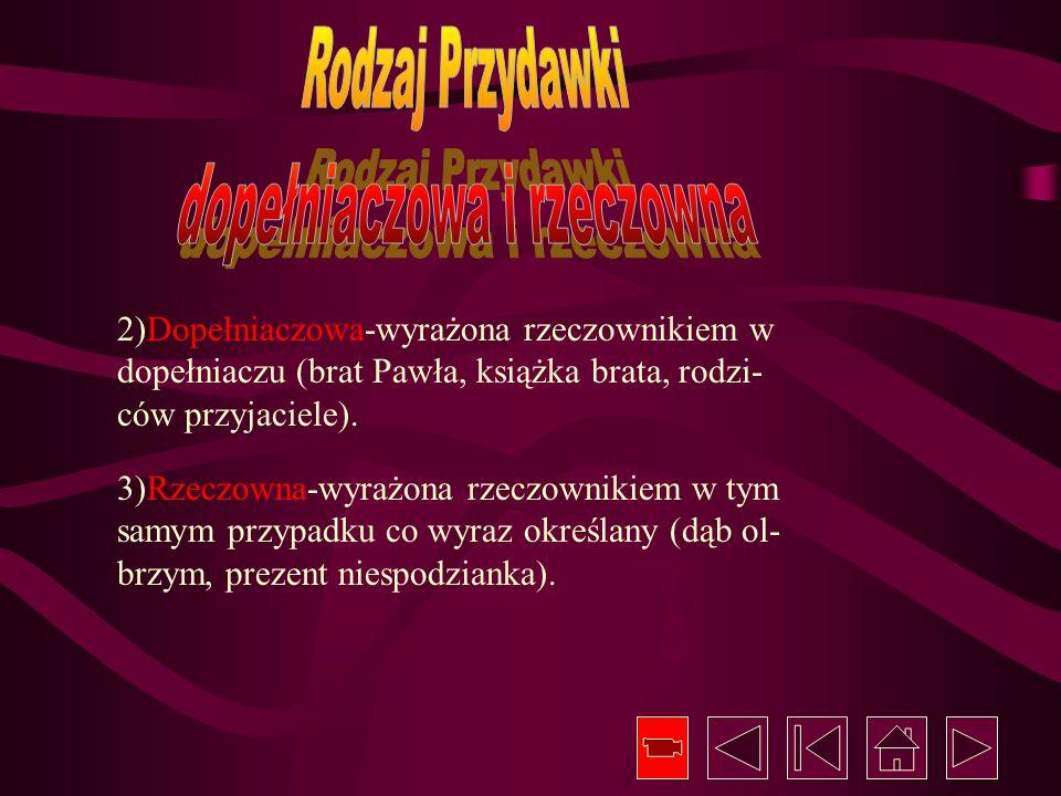2)Dopełniaczowa-wyrażona rzeczownikiem w dopełniaczu (brat Pawła, książka brata, rodzi- ców przyjaciele). 3)Rzeczowna-wyrażona rzeczownikiem w tym sam
