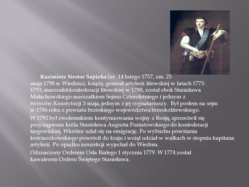 Kazimierz Nestor Sapieha (ur. 14 lutego 1757, zm. 25 maja 1798 w Wiedniu), książę, generał artylerii litewskiej w latach 1773- 1793, marszałekkonfeder