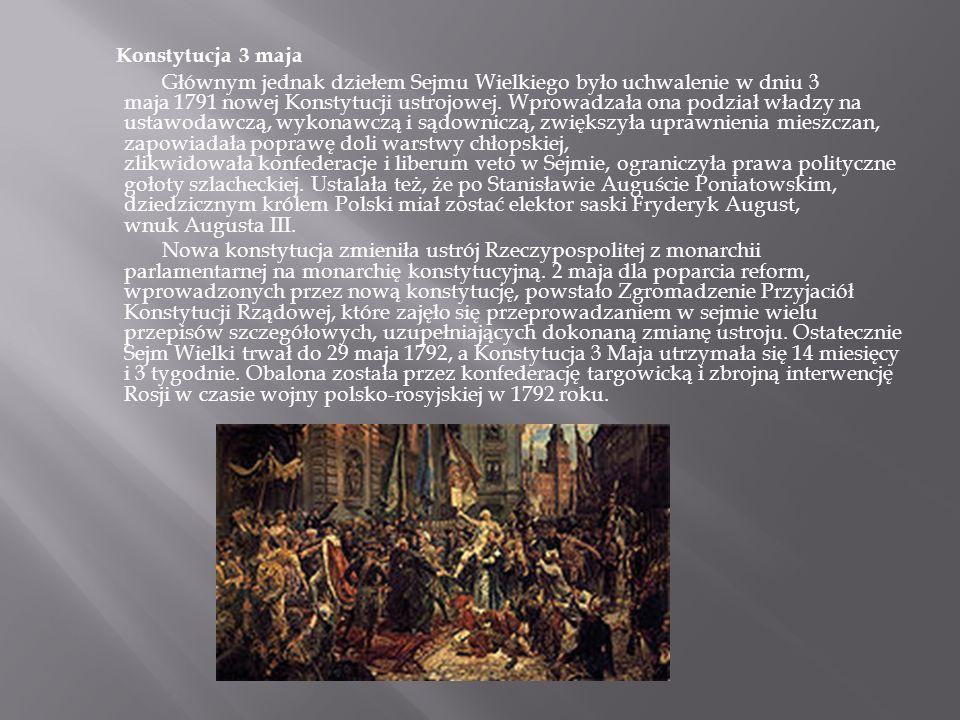 Konstytucja 3 maja Głównym jednak dziełem Sejmu Wielkiego było uchwalenie w dniu 3 maja 1791 nowej Konstytucji ustrojowej. Wprowadzała ona podział wła