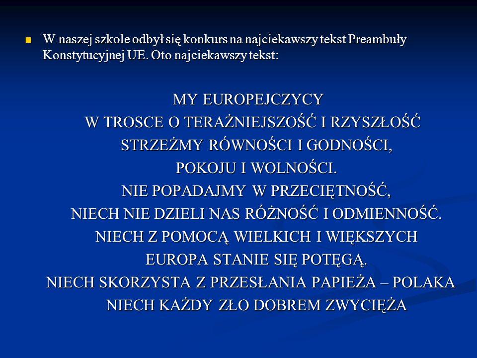 W naszej szkole odbył się konkurs na najciekawszy tekst Preambuły Konstytucyjnej UE. Oto najciekawszy tekst: W naszej szkole odbył się konkurs na najc