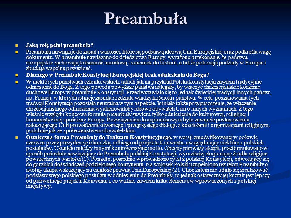 Preambuła Jaką rolę pełni preambuła? Jaką rolę pełni preambuła? Preambuła nawiązuje do zasad i wartości, które są podstawą ideową Unii Europejskiej or