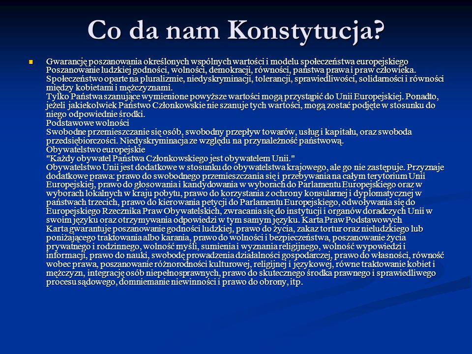 Co da nam Konstytucja? Gwarancję poszanowania określonych wspólnych wartości i modelu społeczeństwa europejskiego Poszanowanie ludzkiej godności, woln