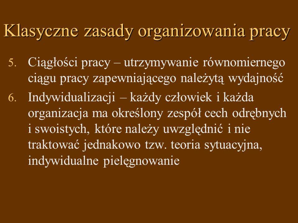 Klasyczne zasady organizowania pracy 5. Ciągłości pracy – utrzymywanie równomiernego ciągu pracy zapewniającego należytą wydajność 6. Indywidualizacji