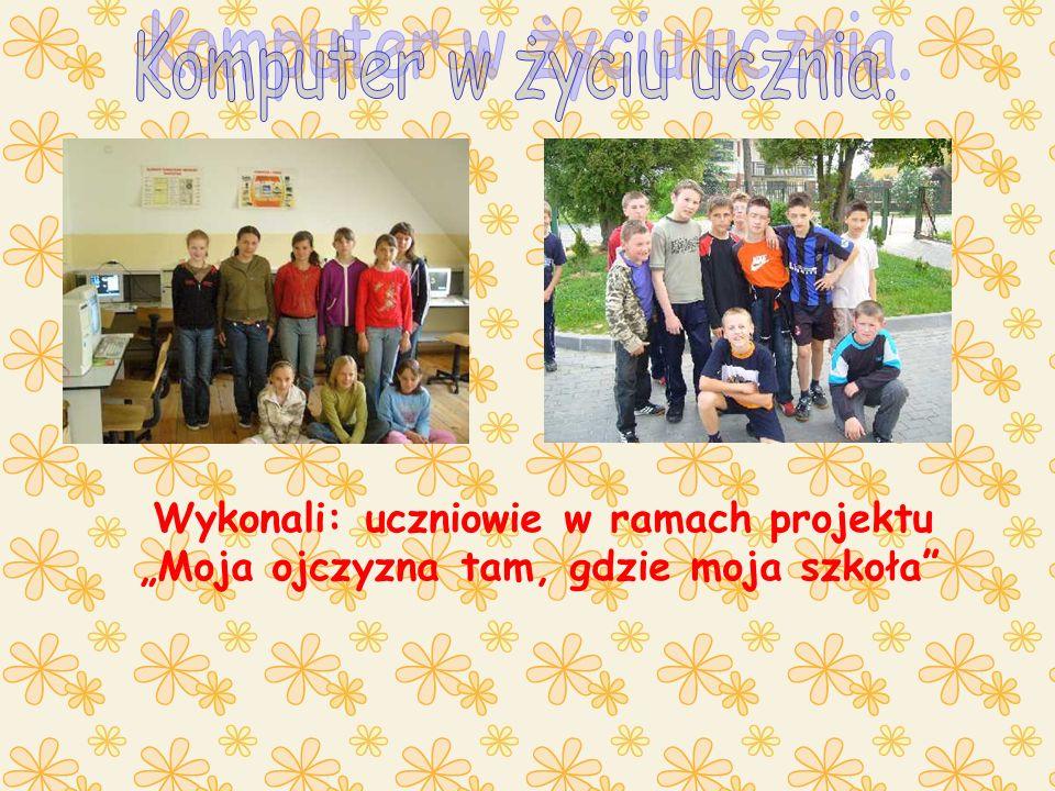 Wykonali: uczniowie w ramach projektu Moja ojczyzna tam, gdzie moja szkoła