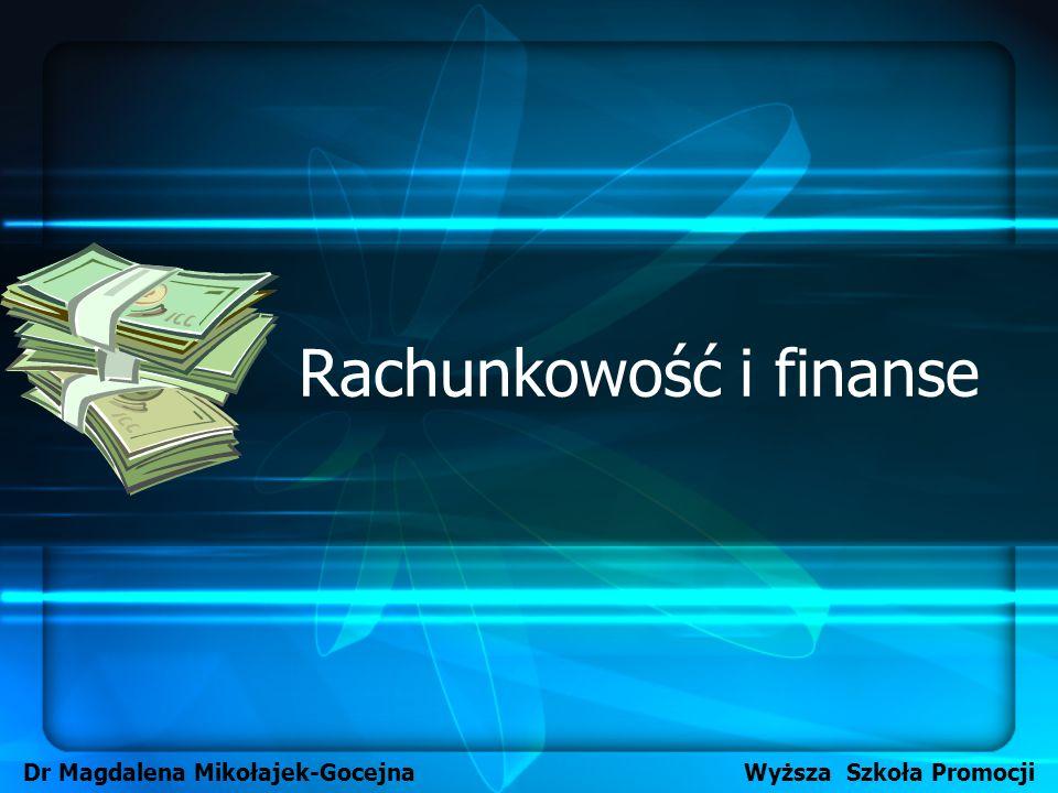 Rachunkowość i finanse Dr Magdalena Mikołajek-Gocejna Wyższa Szkoła Promocji