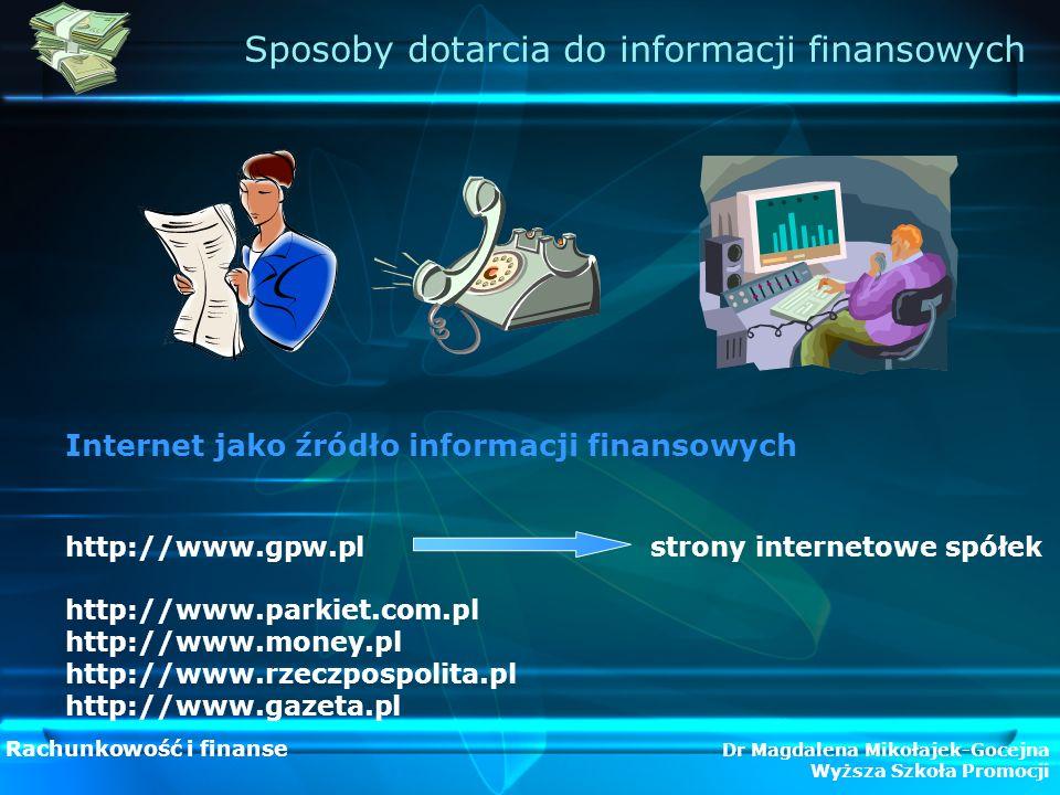 Rachunkowość i finanse Dr Magdalena Mikołajek-Gocejna Wyższa Szkoła Promocji Sposoby dotarcia do informacji finansowych Internet jako źródło informacj