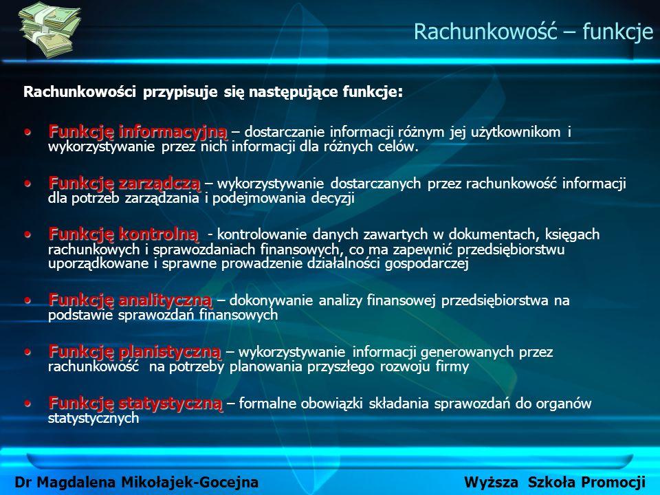 Rachunkowość – funkcje Dr Magdalena Mikołajek-Gocejna Wyższa Szkoła Promocji Rachunkowości przypisuje się następujące funkcje : Funkcję informacyjnąFu
