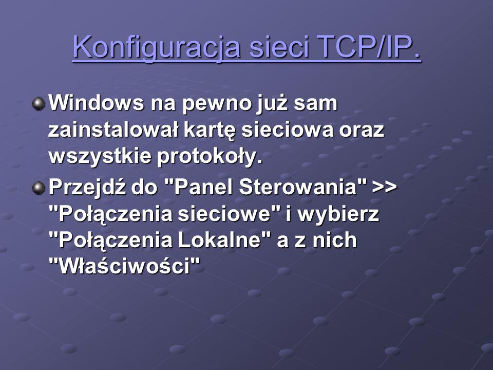 Konfiguracja sieci TCP/IP. Konfiguracja sieci TCP/IP. Windows na pewno już sam zainstalował kartę sieciowa oraz wszystkie protokoły. Przejdź do