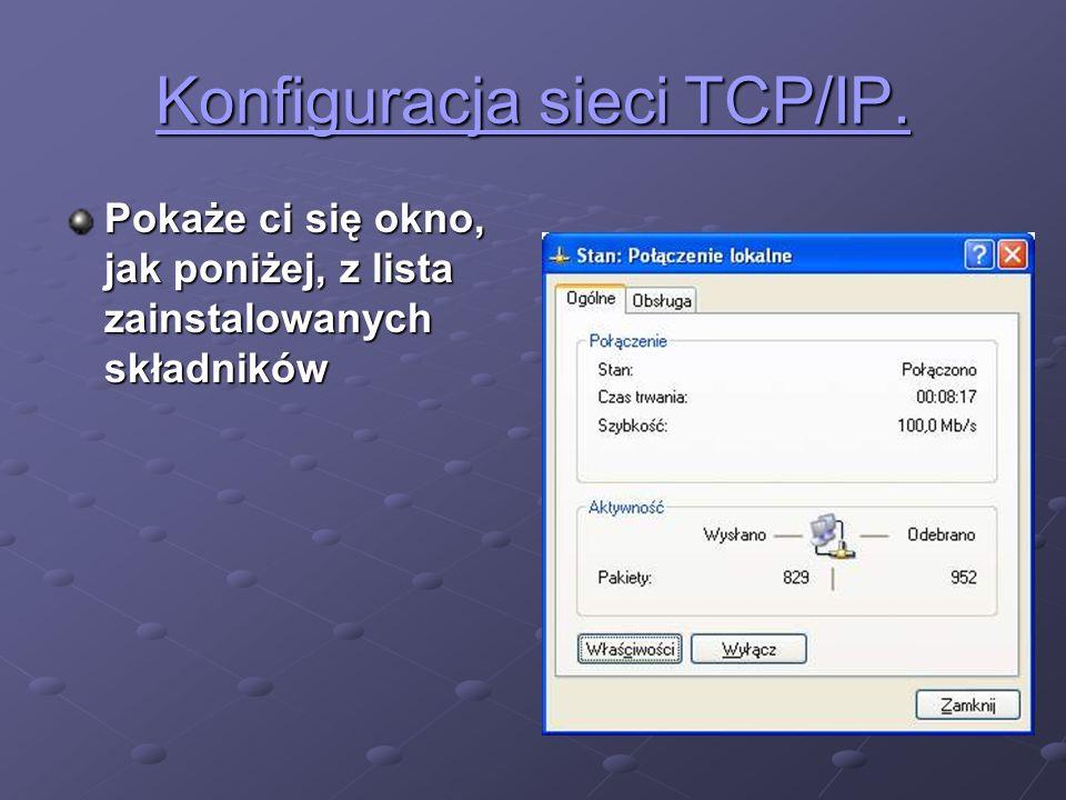Konfiguracja sieci TCP/IP. Konfiguracja sieci TCP/IP. Pokaże ci się okno, jak poniżej, z lista zainstalowanych składników