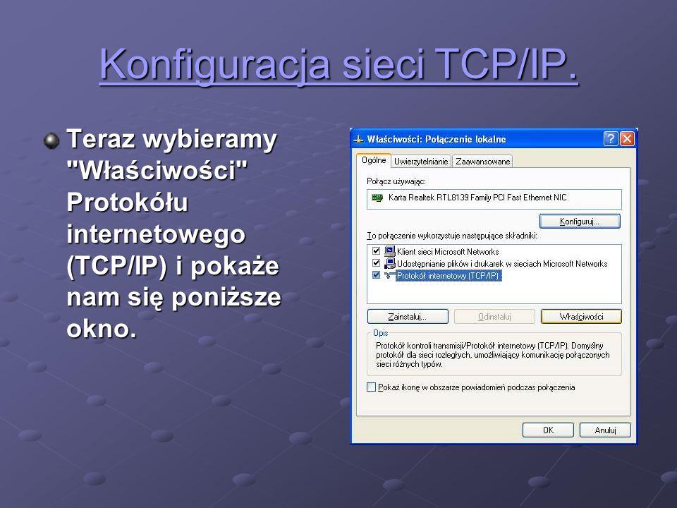 Konfiguracja sieci TCP/IP. Konfiguracja sieci TCP/IP. Teraz wybieramy