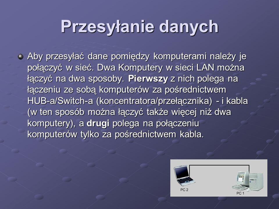Przesyłanie danych Aby przesyłać dane pomiędzy komputerami należy je połączyć w sieć. Dwa Komputery w sieci LAN można łączyć na dwa sposoby. Pierwszy