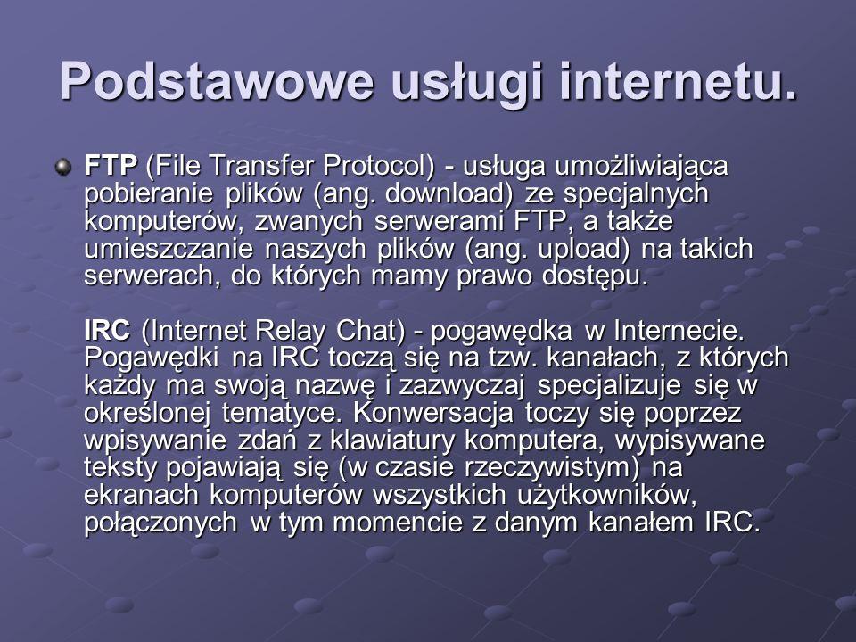 Podstawowe usługi internetu. FTP (File Transfer Protocol) - usługa umożliwiająca pobieranie plików (ang. download) ze specjalnych komputerów, zwanych