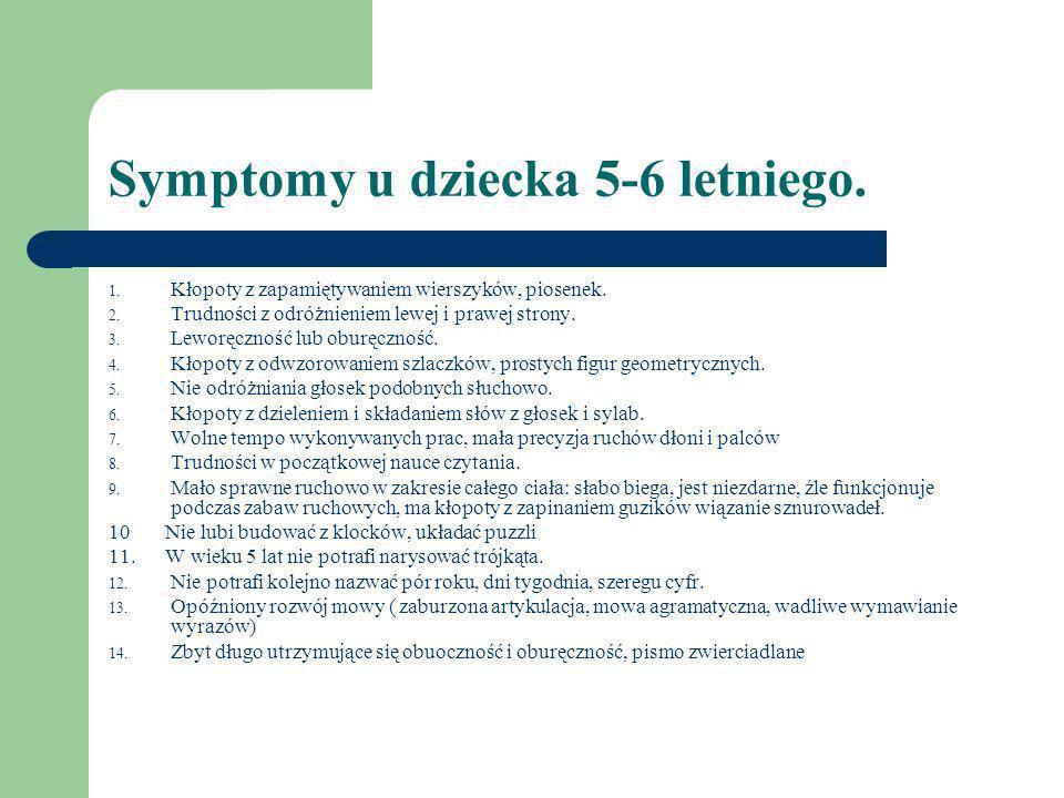 Symptomy u dziecka 5-6 letniego. 1. Kłopoty z zapamiętywaniem wierszyków, piosenek. 2. Trudności z odróżnieniem lewej i prawej strony. 3. Leworęczność
