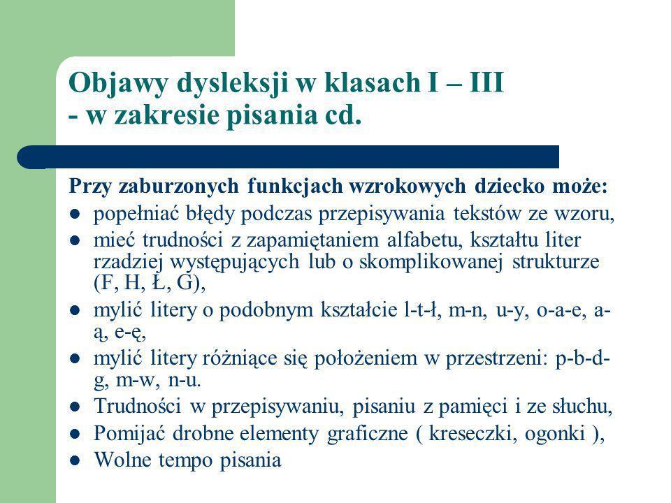 Objawy dysleksji w klasach I – III - w zakresie pisania cd. Przy zaburzonych funkcjach wzrokowych dziecko może: popełniać błędy podczas przepisywania