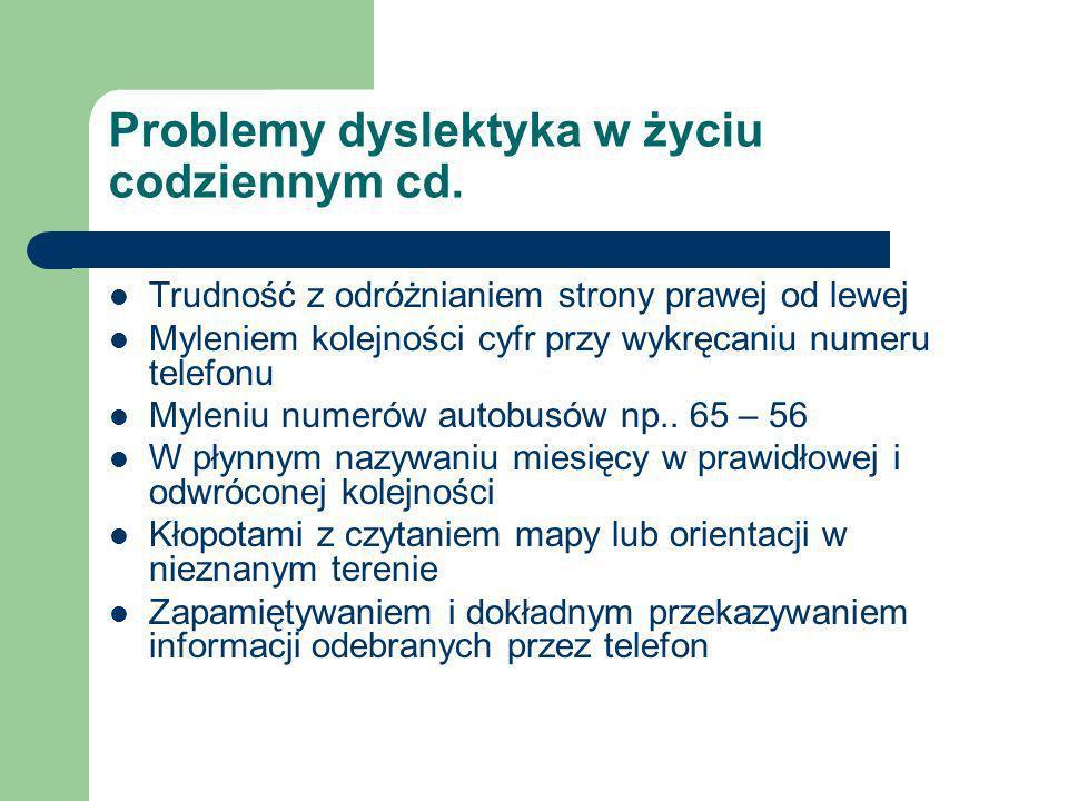 Problemy dyslektyka w życiu codziennym cd. Trudność z odróżnianiem strony prawej od lewej Myleniem kolejności cyfr przy wykręcaniu numeru telefonu Myl
