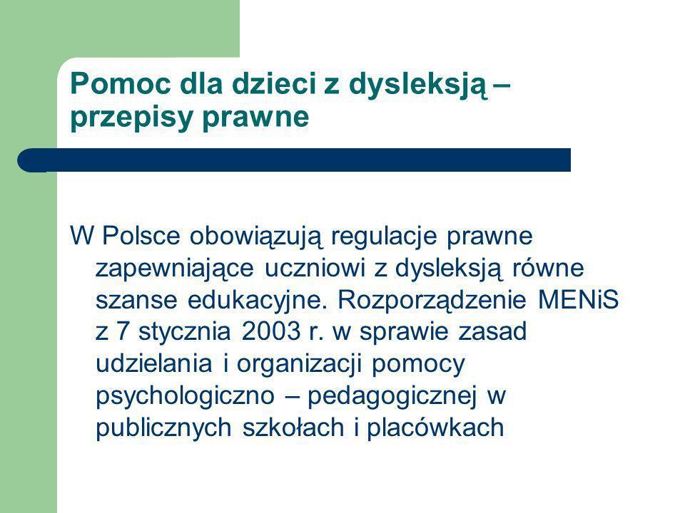 Pomoc dla dzieci z dysleksją – przepisy prawne W Polsce obowiązują regulacje prawne zapewniające uczniowi z dysleksją równe szanse edukacyjne. Rozporz