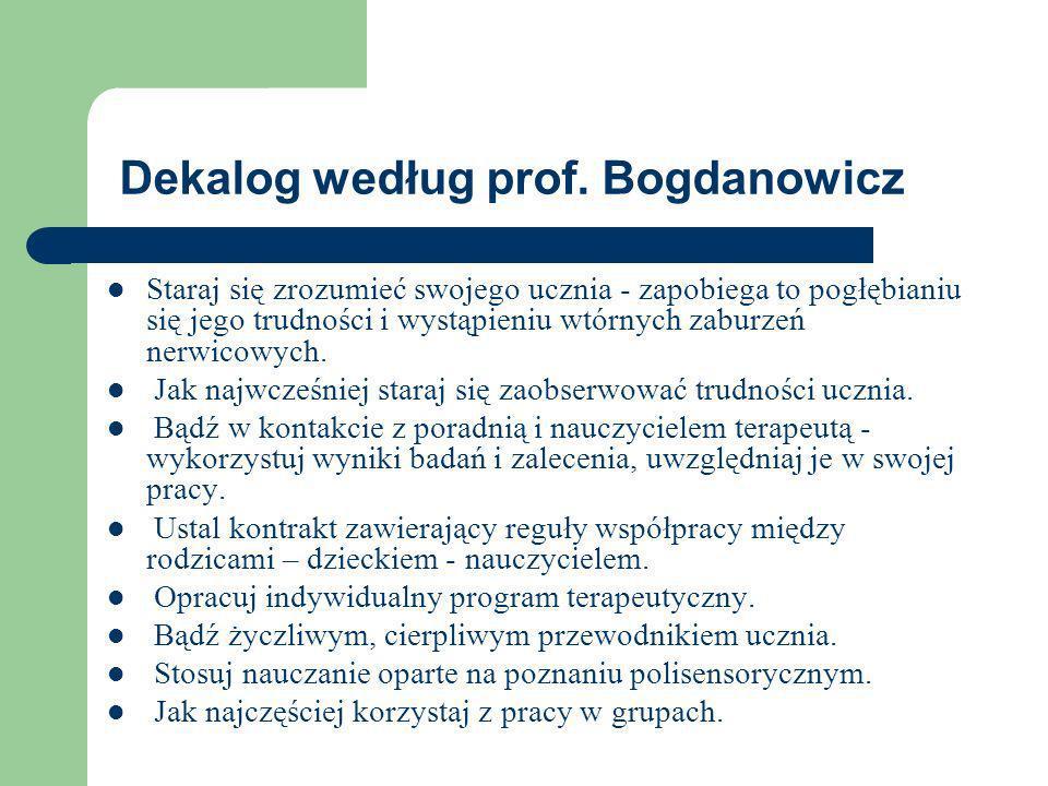 Dekalog według prof. Bogdanowicz Staraj się zrozumieć swojego ucznia - zapobiega to pogłębianiu się jego trudności i wystąpieniu wtórnych zaburzeń ner