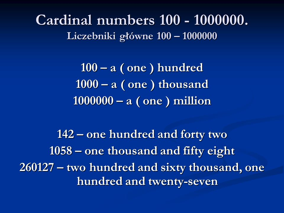 Cardinal numbers 100 - 1000000. Liczebniki główne 100 – 1000000 100 – a ( one ) hundred 1000 – a ( one ) thousand 1000000 – a ( one ) million 142 – on