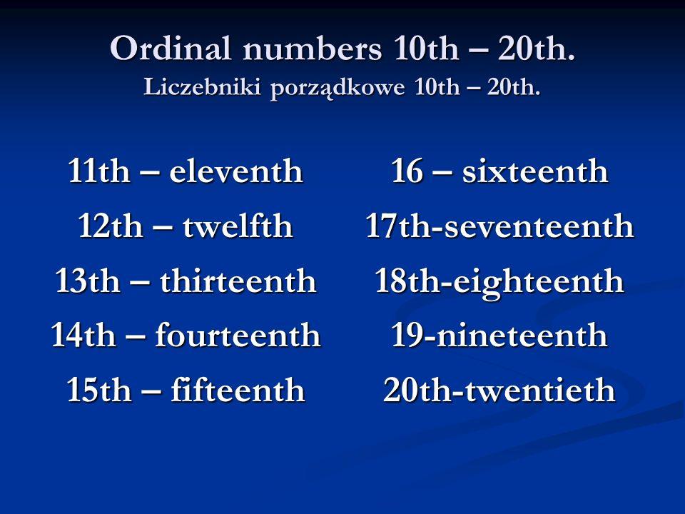 Ordinal numbers 10th – 20th. Liczebniki porządkowe 10th – 20th. 11th – eleventh 12th – twelfth 13th – thirteenth 14th – fourteenth 15th – fifteenth 16