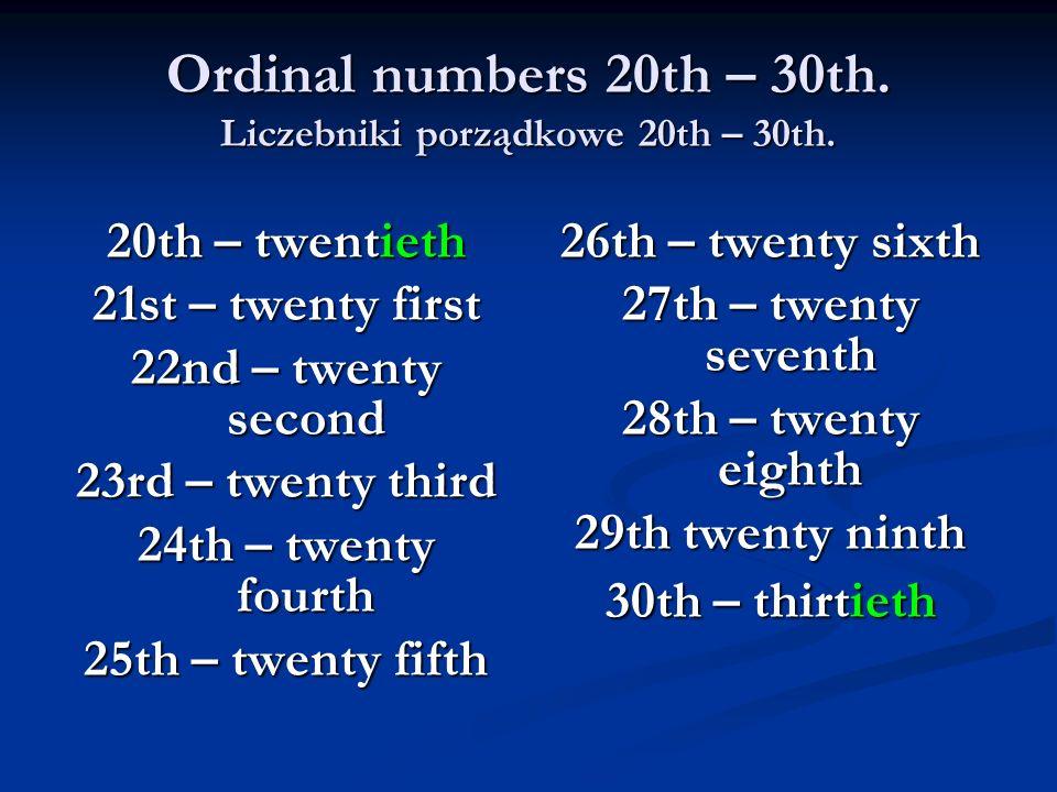 Ordinal numbers 20th – 30th. Liczebniki porządkowe 20th – 30th. 20th – twentieth 21st – twenty first 22nd – twenty second 23rd – twenty third 24th – t