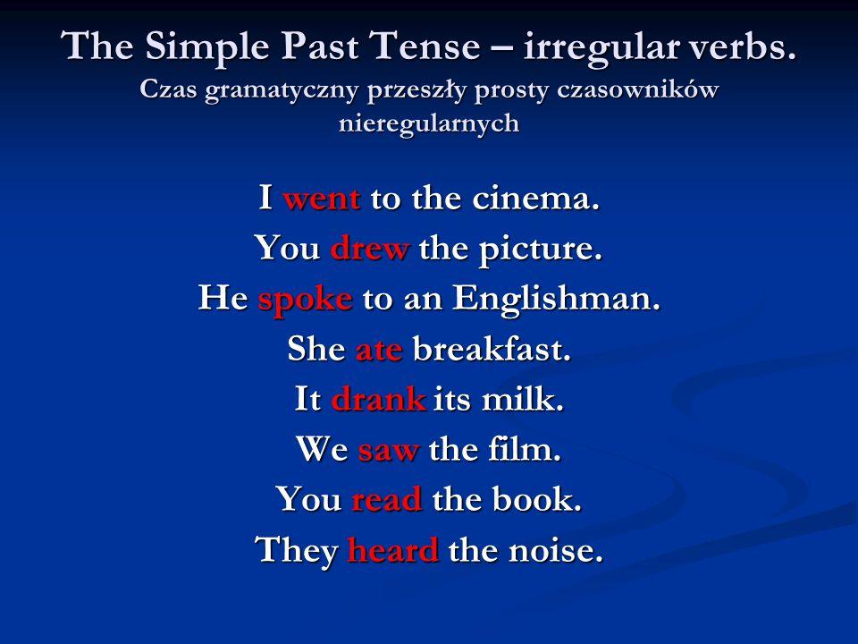 The Simple Past Tense – irregular verbs. Czas gramatyczny przeszły prosty czasowników nieregularnych I went to the cinema. You drew the picture. He sp