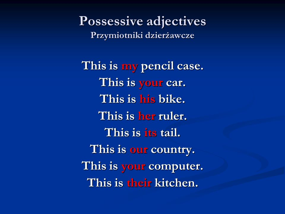 Possessive adjectives Przymiotniki dzierżawcze This is my pencil case. This is your car. This is his bike. This is her ruler. This is its tail. This i
