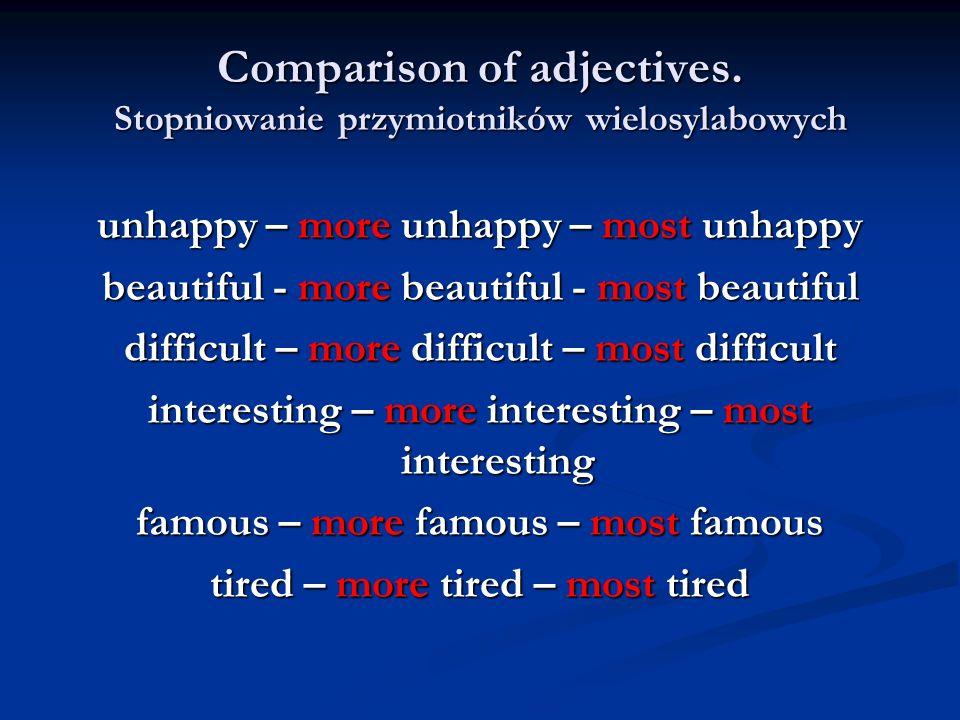 Comparison of adjectives. Stopniowanie przymiotników wielosylabowych unhappy – more unhappy – most unhappy beautiful - more beautiful - most beautiful