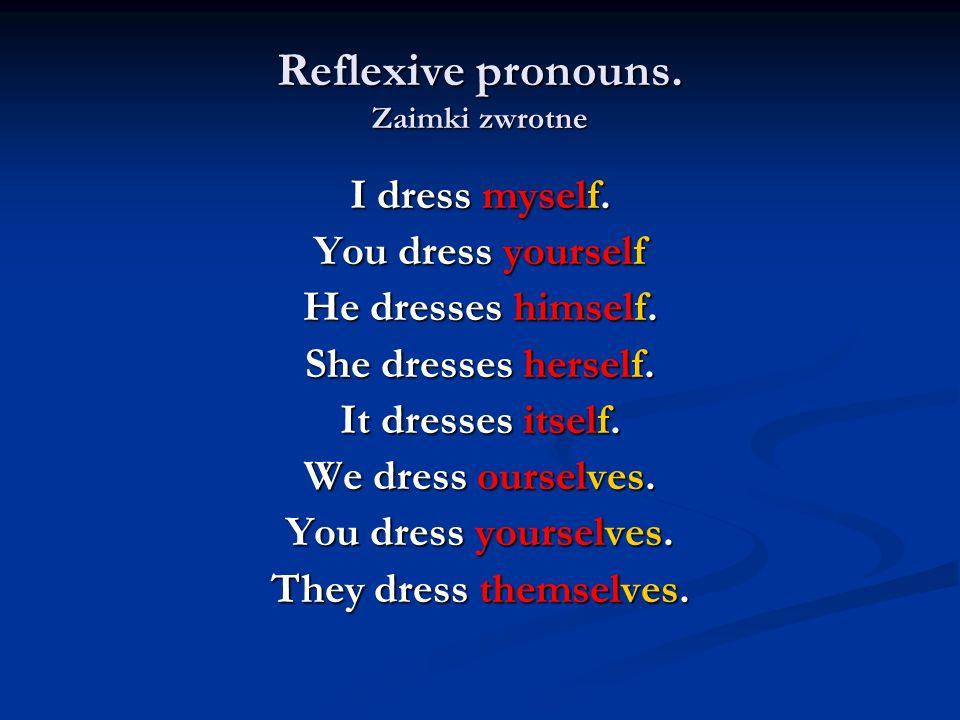 Emphasizing pronouns.Zaimki emfatyczne I must do it myself.