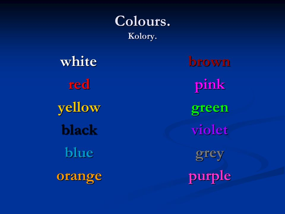 Colours. Kolory. white white red red yellow yellow black black blue blue orange orange brown pink green violet grey purple