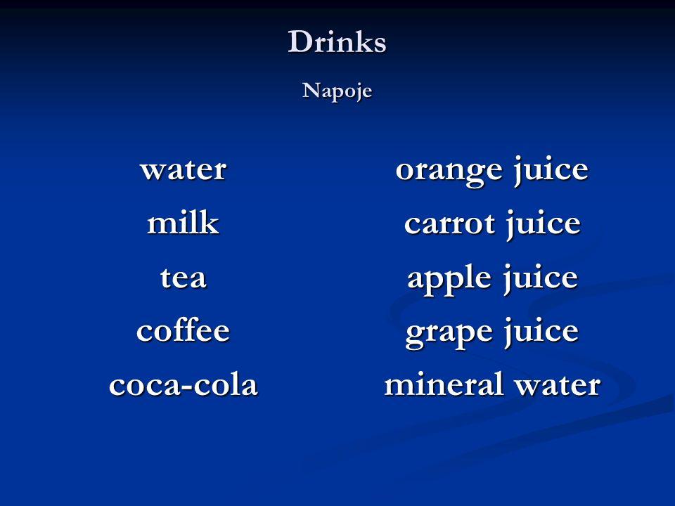 Drinks Napoje watermilkteacoffeecoca-cola orange juice carrot juice apple juice grape juice mineral water