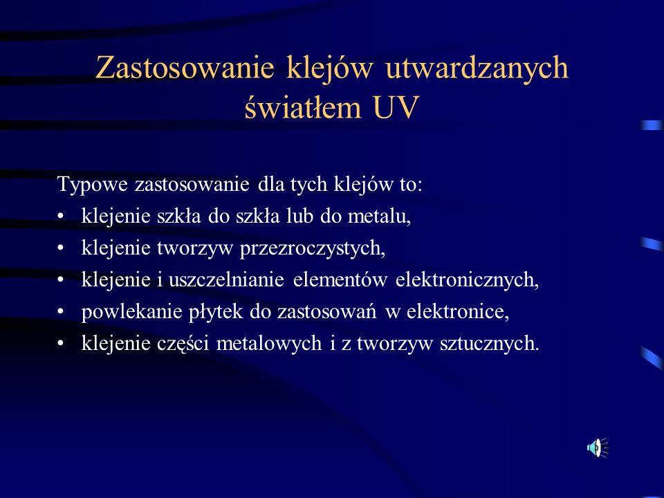 Zastosowanie klejów utwardzanych światłem UV Typowe zastosowanie dla tych klejów to: klejenie szkła do szkła lub do metalu, klejenie tworzyw przezrocz