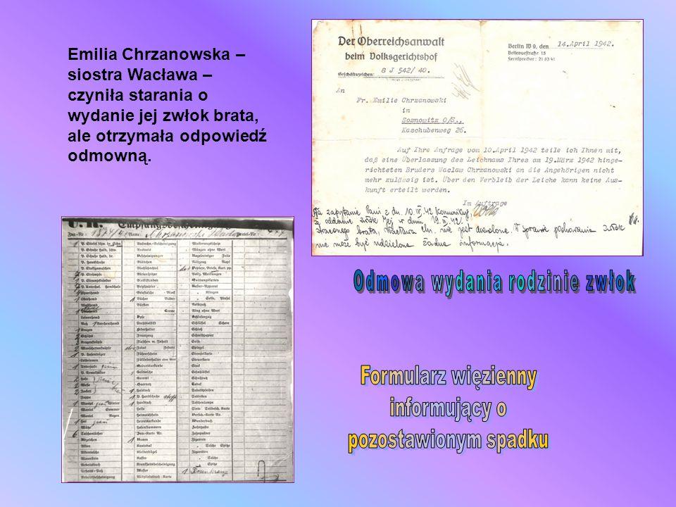 Emilia Chrzanowska – siostra Wacława – czyniła starania o wydanie jej zwłok brata, ale otrzymała odpowiedź odmowną.