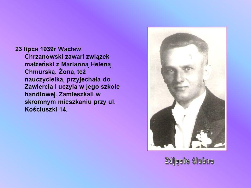23 lipca 1939r Wacław Chrzanowski zawarł związek małżeński z Marianną Heleną Chmurską. Żona, też nauczycielka, przyjechała do Zawiercia i uczyła w jeg