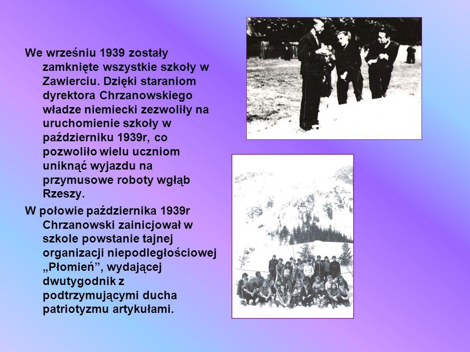 We wrześniu 1939 zostały zamknięte wszystkie szkoły w Zawierciu. Dzięki staraniom dyrektora Chrzanowskiego władze niemiecki zezwoliły na uruchomienie