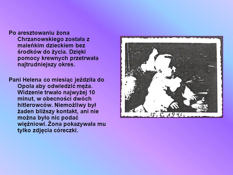 Po aresztowaniu żona Chrzanowskiego została z maleńkim dzieckiem bez środków do życia. Dzięki pomocy krewnych przetrwała najtrudniejszy okres. Pani He