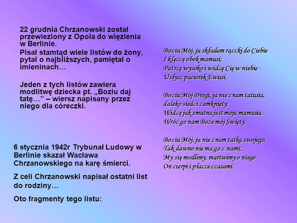 22 grudnia Chrzanowski został przewieziony z Opola do więzienia w Berlinie. Pisał stamtąd wiele listów do żony, pytał o najbliższych, pamiętał o imien