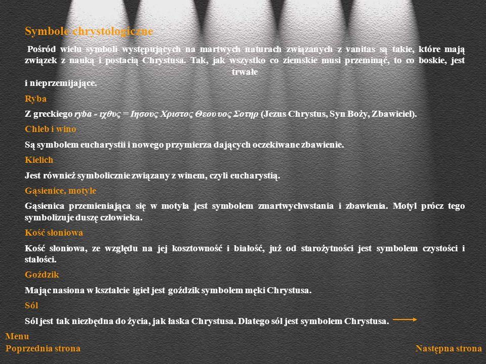 Menu Poprzednia stronaNastępna strona Pośród wielu symboli występujących na martwych naturach związanych z vanitas są takie, które mają związek z nauk