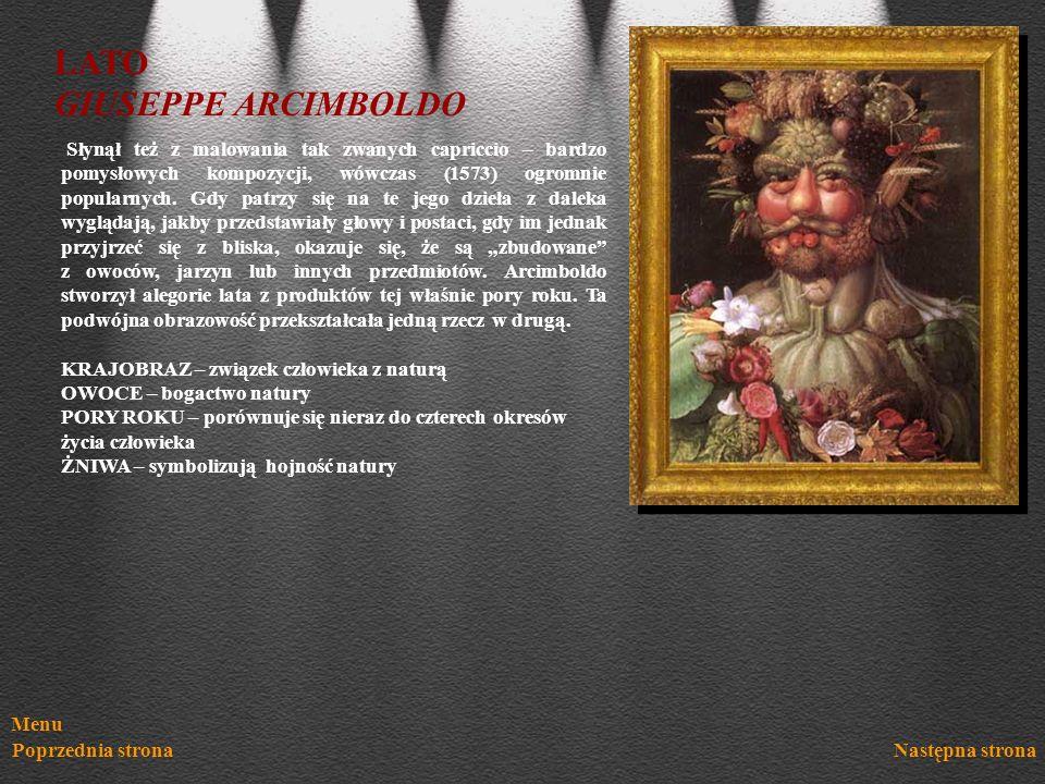 Menu Poprzednia stronaNastępna strona LATO GIUSEPPE ARCIMBOLDO Słynął też z malowania tak zwanych capriccio – bardzo pomysłowych kompozycji, wówczas (