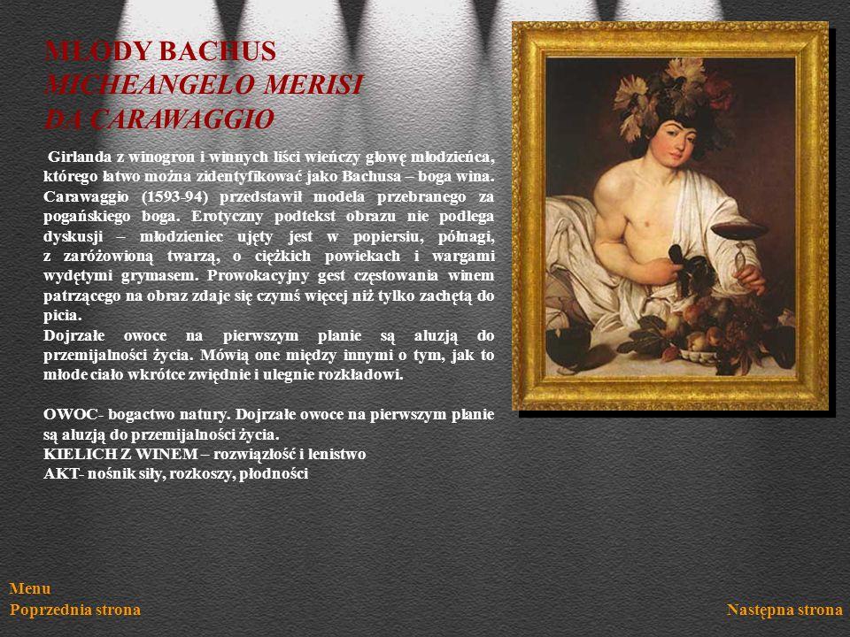 Menu Poprzednia stronaNastępna strona MŁODY BACHUS MICHEANGELO MERISI DA CARAWAGGIO Girlanda z winogron i winnych liści wieńczy głowę młodzieńca, któr