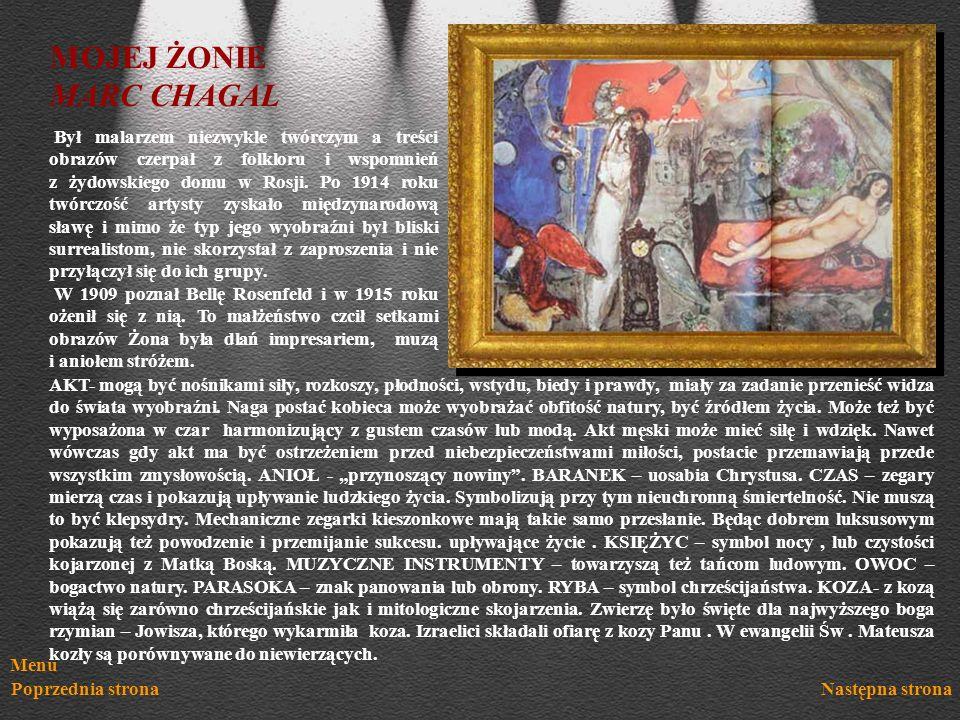 Menu Poprzednia stronaNastępna strona MOJEJ ŻONIE MARC CHAGAL Był malarzem niezwykle twórczym a treści obrazów czerpał z folkloru i wspomnień z żydows