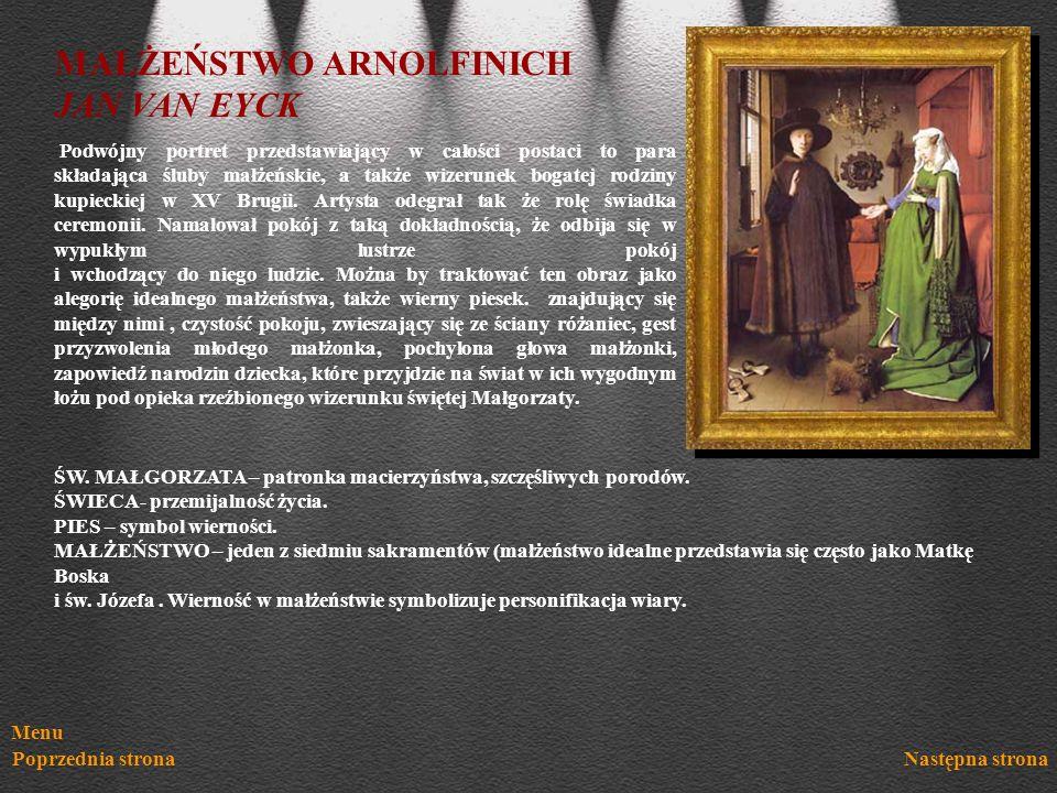 Menu Poprzednia stronaNastępna strona MAŁŻEŃSTWO ARNOLFINICH JAN VAN EYCK Podwójny portret przedstawiający w całości postaci to para składająca śluby