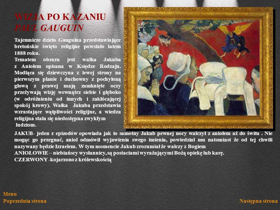 Menu Poprzednia stronaNastępna strona WIZJA PO KAZANIU PAUL GAUGUIN Tajemnicze dzieło Gauguina przedstawiające bretońskie święto religijne powstało la