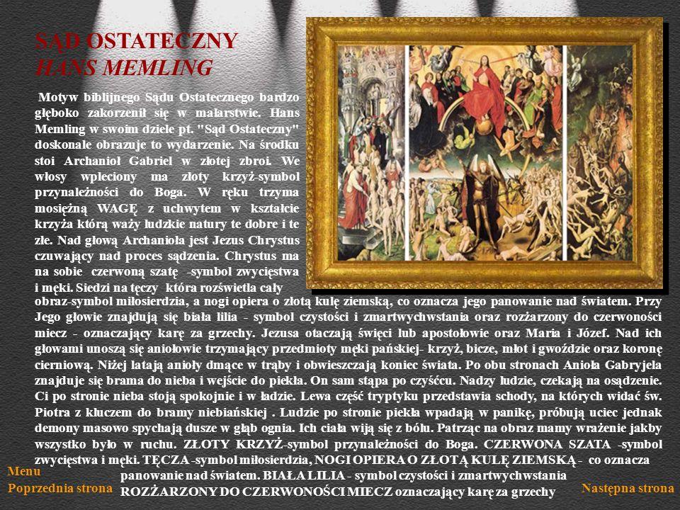 Menu Poprzednia stronaNastępna strona SĄD OSTATECZNY HANS MEMLING Motyw biblijnego Sądu Ostatecznego bardzo głęboko zakorzenił się w malarstwie. Hans