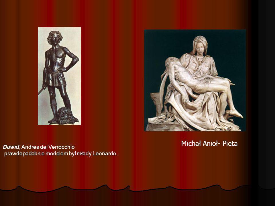 Dawid, Andrea del Verrocchio prawdopodobnie modelem był młody Leonardo. Michał Anioł- Pieta