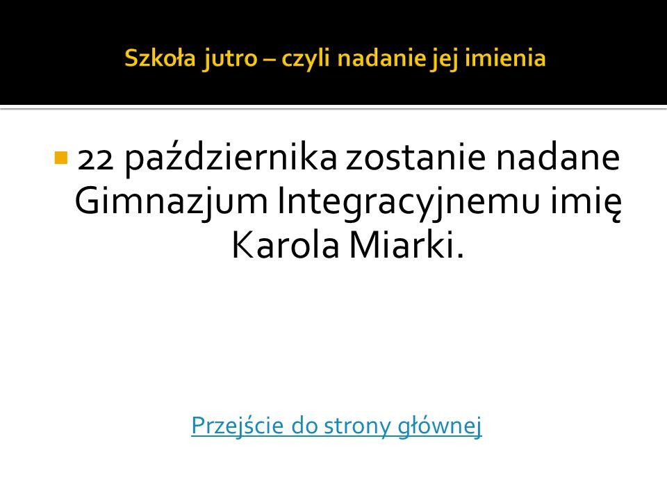 22 października zostanie nadane Gimnazjum Integracyjnemu imię Karola Miarki. Przejście do strony głównej