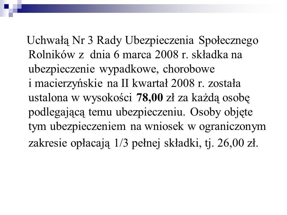Uchwałą Nr 3 Rady Ubezpieczenia Społecznego Rolników z dnia 6 marca 2008 r. składka na ubezpieczenie wypadkowe, chorobowe i macierzyńskie na II kwarta