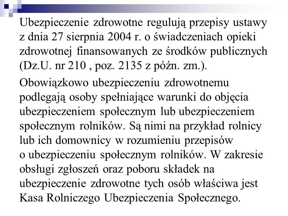 Ubezpieczenie zdrowotne regulują przepisy ustawy z dnia 27 sierpnia 2004 r. o świadczeniach opieki zdrowotnej finansowanych ze środków publicznych (Dz