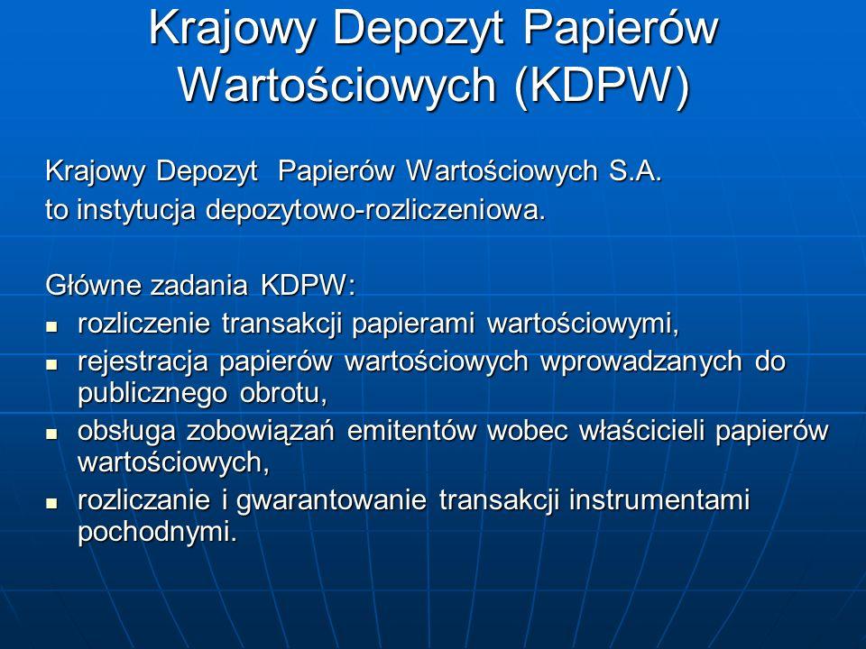 Krajowy Depozyt Papierów Wartościowych (KDPW) Krajowy Depozyt Papierów Wartościowych S.A. to instytucja depozytowo-rozliczeniowa. Główne zadania KDPW: